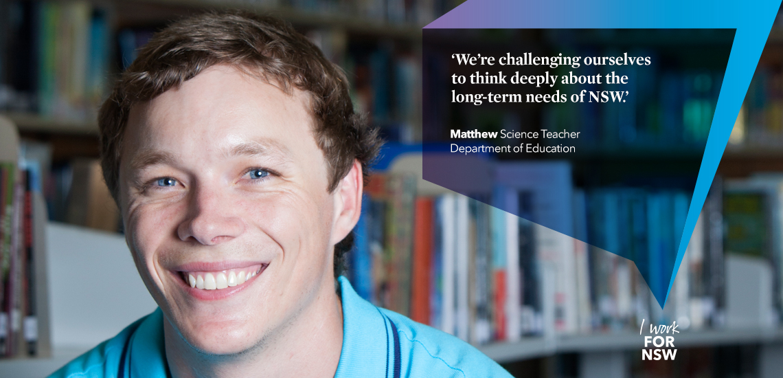 Matthew - Science Teacher Department of Education | I work for NSW