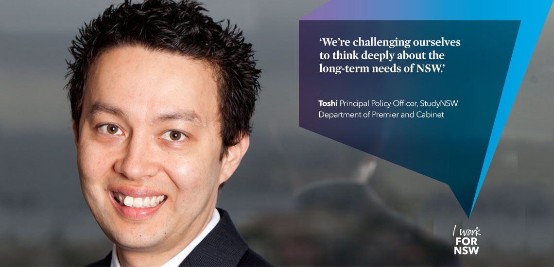 Toshi - Principal Policy Officer StudyNSW Department of Premier and Cabinet | I work for NSW